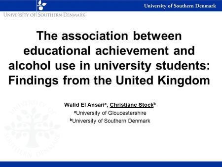 The association between educational achievement and alcohol use in university students: Findings from the United Kingdom Walid El Ansari a, Christiane.