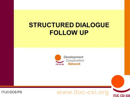1 8-9/10/8008 STRUCTURED DIALOGUE FOLLOW UP ITUC/DCE/PS www.ituc-csi.org.