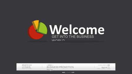 Www.cmXperts.com BROUGHT TO YOU BY cmXperts Responsive Web Design WE BRING YOU BUSINESS PROMOTION PACK CURRENTLY WE ARE CURRENTLY HERE 1 of 10 Welcome.