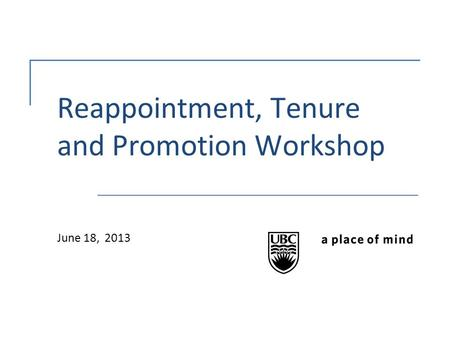Reappointment, Tenure and Promotion Workshop June 18, 2013.
