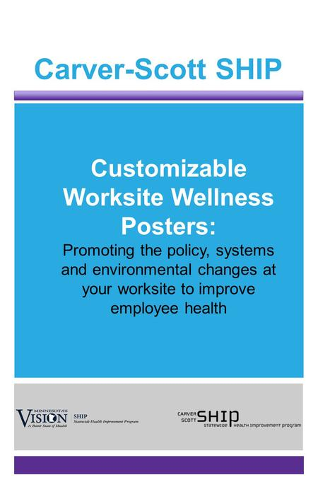 Carver-Scott SHIP Customizable Worksite Wellness Posters: Promoting the policy, systems and environmental changes at your worksite to improve employee.