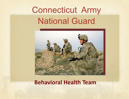 Connecticut Army National Guard Behavioral Health Team.