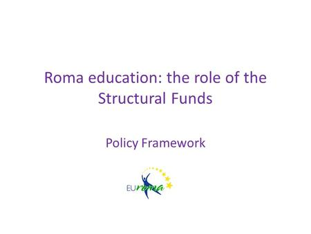 Roma education: the role of the Structural Funds Policy Framework.