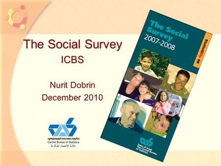1 The Social Survey ICBS Nurit Dobrin December 2010.