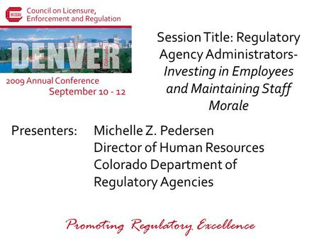 Presenters: Promoting Regulatory Excellence Session Title: Regulatory Agency Administrators- Investing in Employees and Maintaining Staff Morale Michelle.