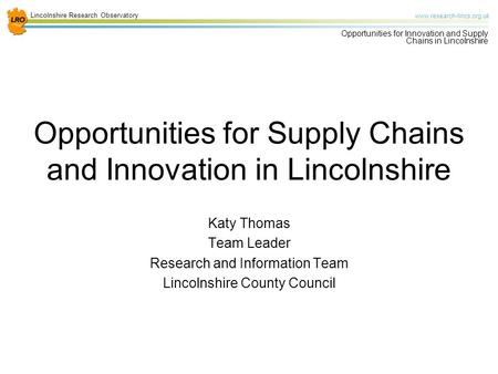 Lincolnshire Research Observatory www.research-lincs.org.uk Opportunities for Innovation and Supply Chains in Lincolnshire Opportunities for Supply Chains.