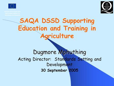 Sponsored By The European Union Under European Programme For Reconstruction And Development SAQA DSSD Supporting Education and Training in Agriculture.