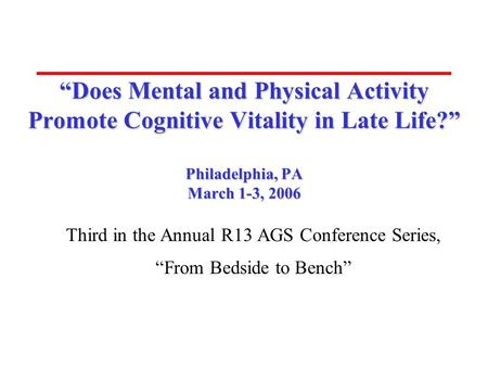 "Third in the Annual R13 AGS Conference Series, ""From Bedside to Bench"""