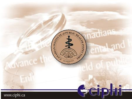 Who We Are The Canadian Institute of Public Health Inspectors (CIPHI) is the only professional association for Public Health inspectors in Canada. We.
