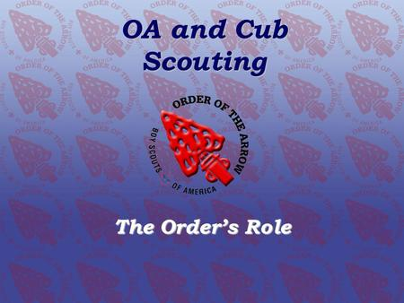 THE OA AND CUB SCOUTING The Orders Role OA and Cub Scouting The Orders Role.