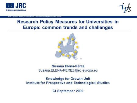 MLW 1: Systems Thinking for Foresight: The Case of Romanian Higher Education System Susana Elena-Pérez Knowledge for Growth.