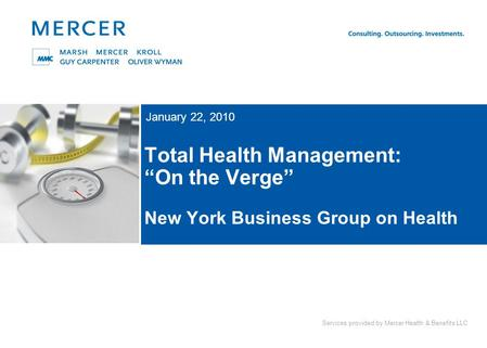 Services provided by Mercer Health & Benefits LLC Total Health Management: On the Verge New York Business Group on Health January 22, 2010.