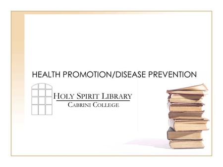 HEALTH PROMOTION/DISEASE PREVENTION. PROJECT REQUIREMENTS Requirements –Reputable Web Site dedicated to that disease or problem Describe the disease or.