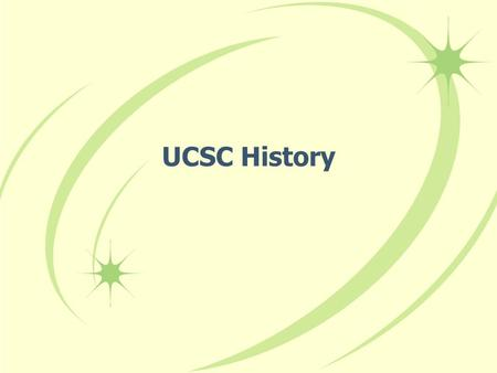 UCSC History. UCSC: A brief history 60s University Placement Committee A lot of field trips/interaction with employers.