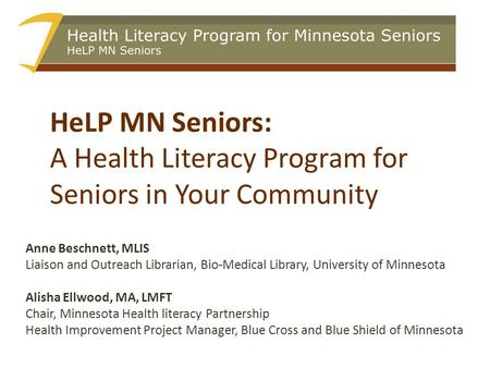 HeLP MN Seniors: A Health Literacy Program for Seniors in Your Community Anne Beschnett, MLIS Liaison and Outreach Librarian, Bio-Medical Library, University.