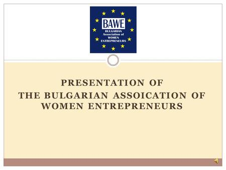 PRESENTATION OF THE BULGARIAN ASSOICATION OF WOMEN ENTREPRENEURS.