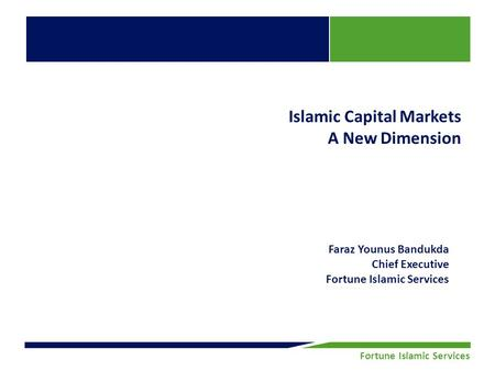 Fortune Securities Limited | Equity Research Fortune Islamic Services Islamic Capital Markets A New Dimension Faraz Younus Bandukda Chief Executive Fortune.