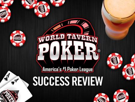 WELCOME TO THE LEAGUE! Our goal is to help you grow your business through the World Tavern Poker promotion. Our entire team is committed to your success,