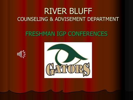 RIVER BLUFF COUNSELING & ADVISEMENT DEPARTMENT FRESHMAN IGP CONFERENCES.