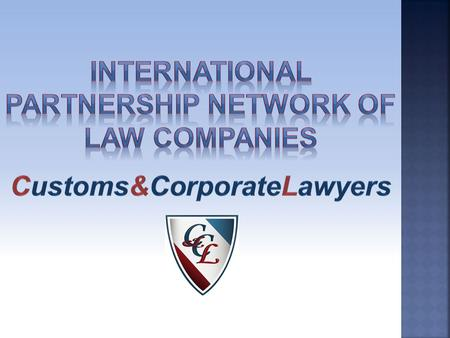 International partnership of law companies Customs & Corporate Lawyers, based on the principles of observance of high professional standards, mutual trust,