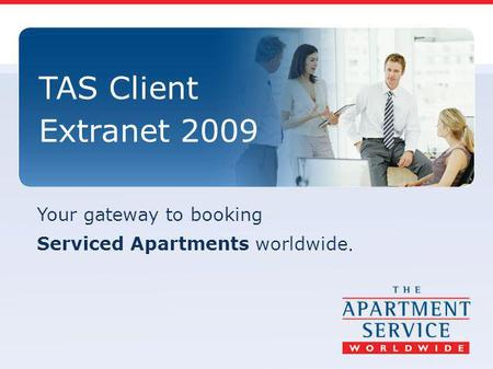 Your gateway to booking Serviced Apartments worldwide. TAS Client Extranet 2009.