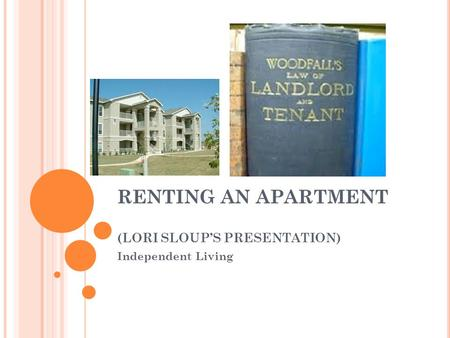 RENTING AN APARTMENT (LORI SLOUPS PRESENTATION) Independent Living.