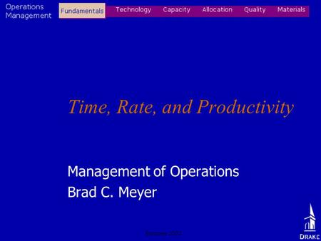 Summer 20021 Time, Rate, and Productivity Management of Operations Brad C. Meyer.