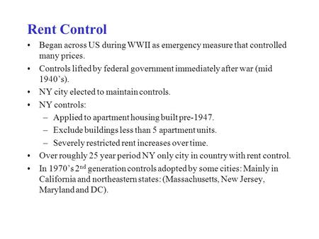 Rent Control Began across US during WWII as emergency measure that controlled many prices. Controls lifted by federal government immediately after war.