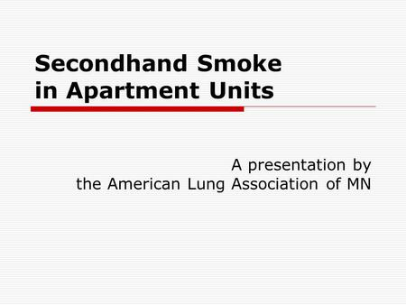 Secondhand Smoke in Apartment Units A presentation by the American Lung Association of MN.
