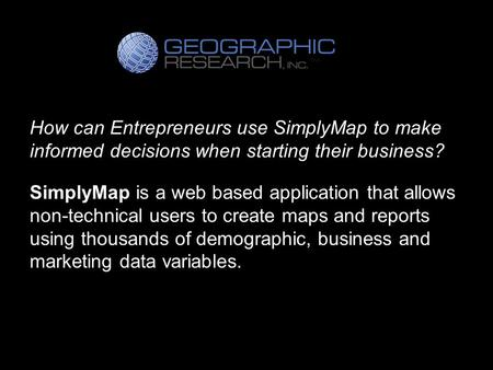 How can Entrepreneurs use SimplyMap to make informed decisions when starting their business? SimplyMap is a web based application that allows non-technical.