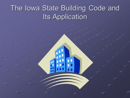 The Iowa State Building Code and Its Application.