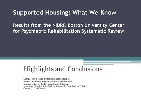 Supported Housing: What We Know Results from the NIDRR Boston University Center for Psychiatric Rehabilitation Systematic Review Highlights and Conclusions.