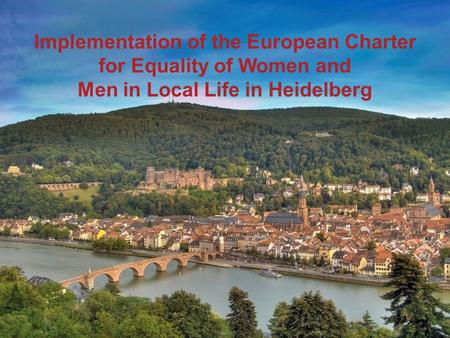 Implementation of the European Charter for Equality of Women and Men in Local Life in Heidelberg.