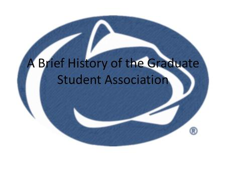 A Brief History of the Graduate Student Association.