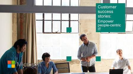 Customer success stories: Empower people-centric IT.