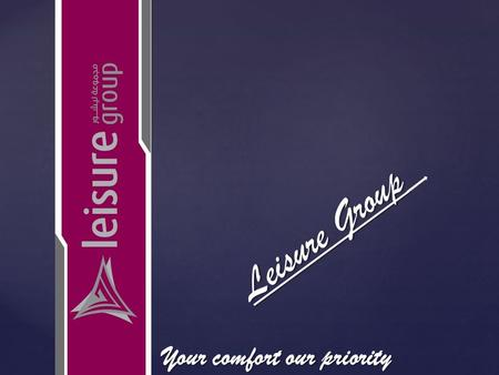 { Leisure Group Your comfort our priority. To add value to your precious assets and as much leisure to make it a experience to last a life time. To add.