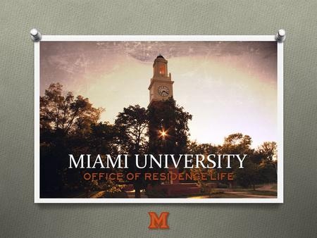 MIAMI UNIVERSITY Office of Residence Life. Mission Statement The Office of Residence Life collaborates with other offices to facilitate students' successful.