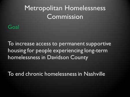 Metropolitan Homelessness Commission Goal To increase access to permanent supportive housing for people experiencing long-term homelessness in Davidson.
