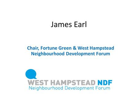 Chair, Fortune Green & West Hampstead Neighbourhood Development Forum