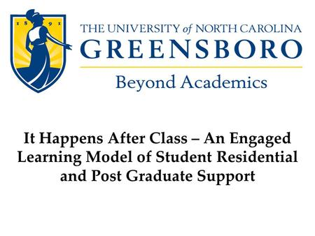 It Happens After Class – An Engaged Learning Model of Student Residential and Post Graduate Support.