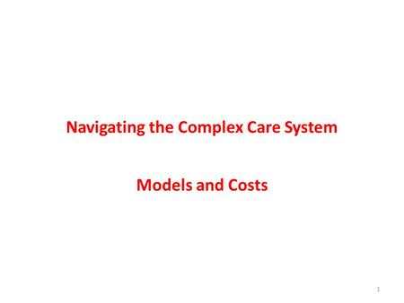 Navigating the Complex Care System Models and Costs 1.