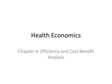 Chapter 4: Efficiency and Cost Benefit Analysis