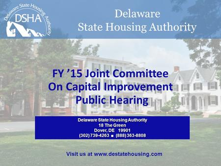 Delaware State Housing Authority FY 15 Joint Committee On Capital Improvement Public Hearing February 11, 2014 Delaware State Housing Authority 18 The.