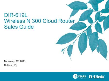 DIR-619L Wireless N 300 Cloud Router Sales Guide February 9 th 2011 D-Link HQ.