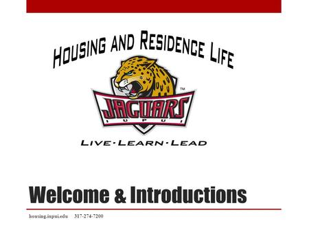 Welcome & Introductions housing.iupui.edu 317-274-7200.