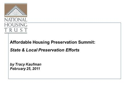 By Tracy Kaufman February 25, 2011 Affordable Housing Preservation Summit: State & Local Preservation Efforts.