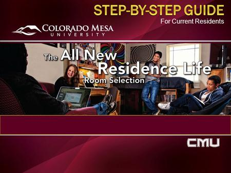 For Current Residents. Remember, Colorado Mesa University has a live on requirement for all Freshman and Sophomores that do not meet the qualifying criteria.
