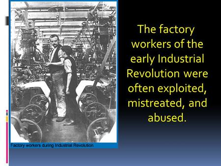 The factory workers of the early Industrial Revolution were