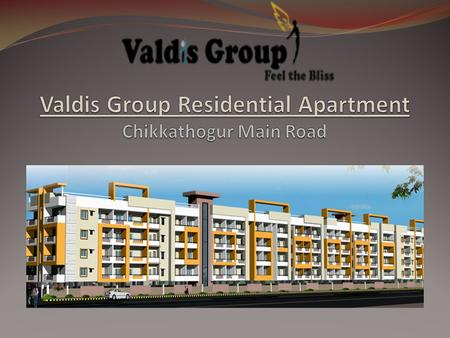 VALDIS GROUP RESIDENTIAL PROJECT Chikkathogur Main Road This project has beautifully crafted 1,2,3 BHK Apartments. A peaceful calmness settles around.