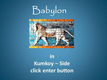 In Kumkoy – Side click enter button Babylon. Kumköy-Side Kumköy is the most famous resort of Side. There are many hotels, restaurant, bars, cafes in the.